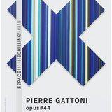 Exposition Pierre Gattoni Opus#44
