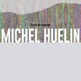 """Exposition """"Bruits du paysage"""" de Michel Huelin"""
